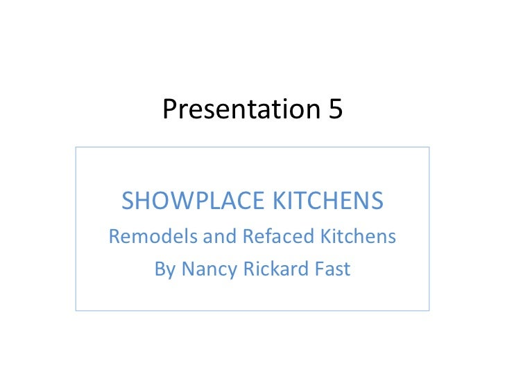 Presentation 5 SHOWPLACE KITCHENSRemodels and Refaced Kitchens   By Nancy Rickard Fast