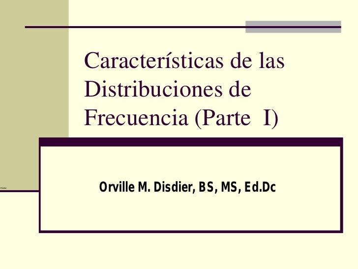 Características de las           Distribuciones de           Frecuencia (Parte I)  Disdier            Orville M. Disdier, ...