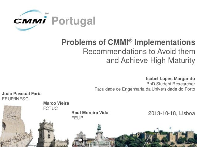 Portugal Problems of CMMI® Implementations Recommendations to Avoid them and Achieve High Maturity Isabel Lopes Margarido ...