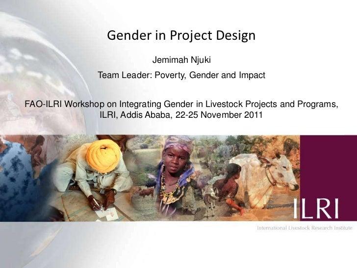 Gender in Project Design                              Jemimah Njuki                 Team Leader: Poverty, Gender and Impac...