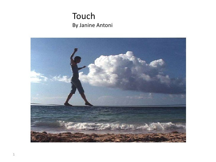 1<br />Touch<br />By Janine Antoni<br />