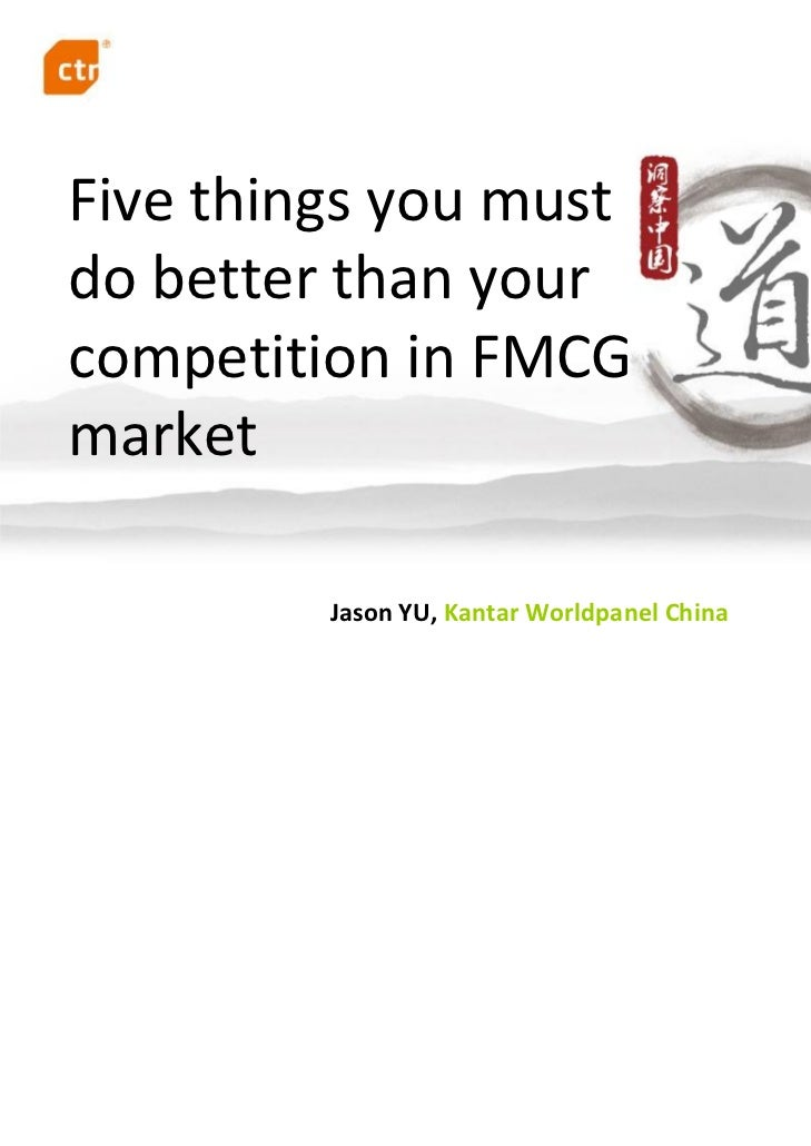 Five things you must do better than your competition in FMCG market         Jason YU, Kantar Worldpanel China