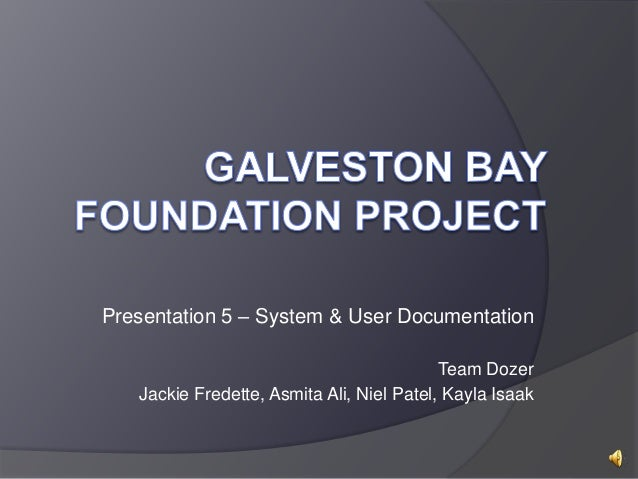 Presentation 5 – System & User Documentation Team Dozer Jackie Fredette, Asmita Ali, Niel Patel, Kayla Isaak