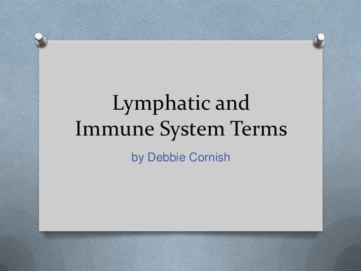 Lymphatic and Immune System Terms<br />by Debbie Cornish<br />