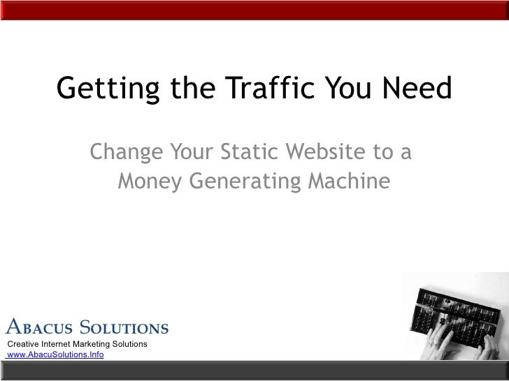 Getting the Traffic You Need Change Your Static Website to a  Money Generating Machine A BACUS  S OLUTIONS Creative Intern...