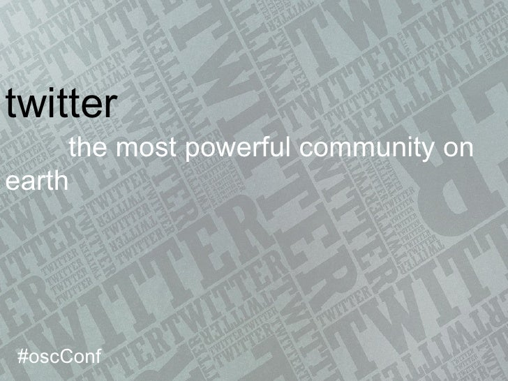 twitter the most powerful community on earth #oscConf