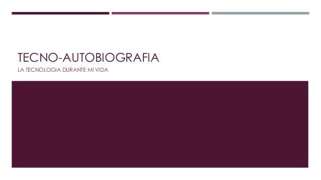 TECNO-AUTOBIOGRAFIA LA TECNOLOGIA DURANTE MI VIDA