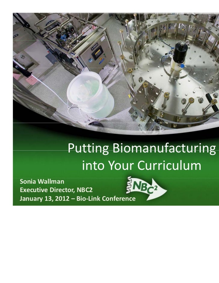 Putting Biomanufacturing                Putting Biomanufacturing                 into Your CurriculumSonia WallmanExecutiv...