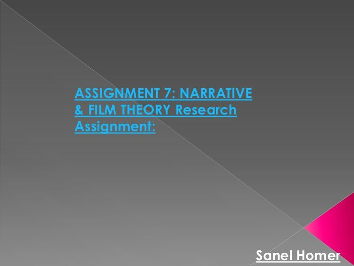 ASSIGNMENT 7: NARRATIVE& FILM THEORY ResearchAssignment:                          Sanel Homer