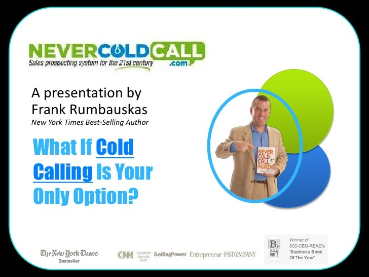 A presentation byFrank RumbauskasNew York Times Best-Selling AuthorWhat If ColdCalling Is YourOnly Option?