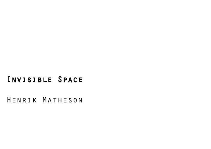 Invisible Space  Henrik Matheson