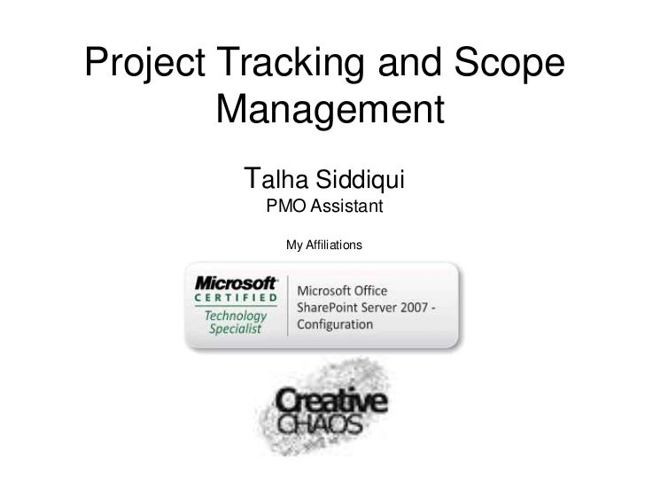 Project Tracking and Scope        Management        Talha Siddiqui         PMO Assistant           My Affiliations