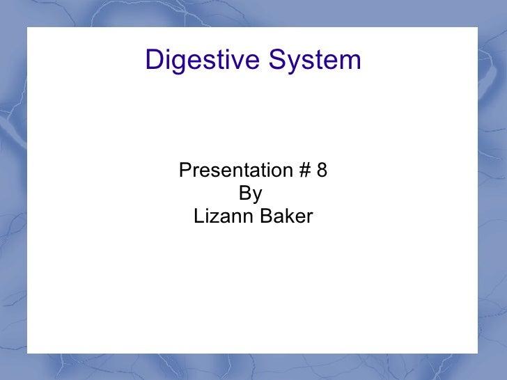 Digestive System  Presentation # 8        By   Lizann Baker