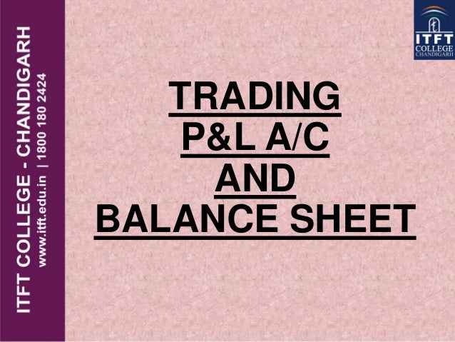 TRADING P&L A/C AND BALANCE SHEET