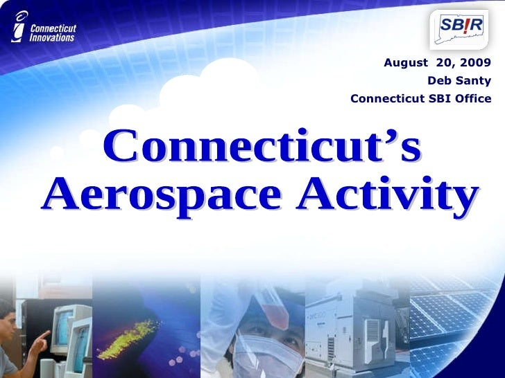 August  20, 2009 Deb Santy Connecticut SBI Office Connecticut's Aerospace Activity