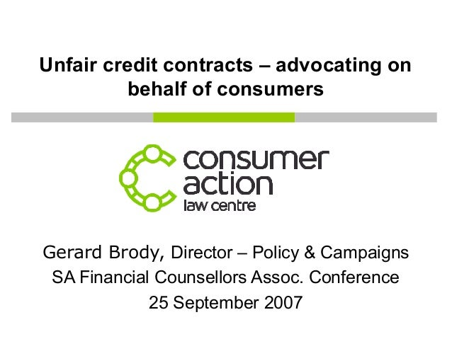 Unfair credit contracts – advocating on behalf of consumers Gerard Brody, Director – Policy & Campaigns SA Financial Couns...