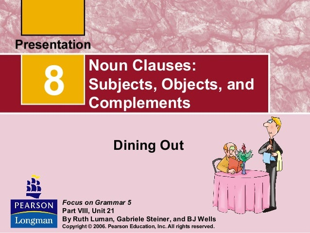 8  Noun Clauses: Subjects, Objects, and Complements Dining Out  Focus on Grammar 5 Part VIII, Unit 21 By Ruth Luman, Gabri...