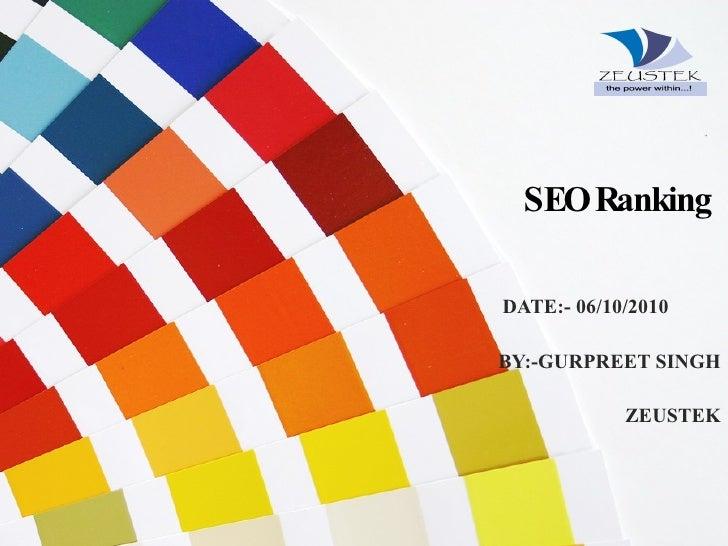 DATE:- 06/10/2010 BY:-GURPREET SINGH ZEUSTEK SEO Ranking