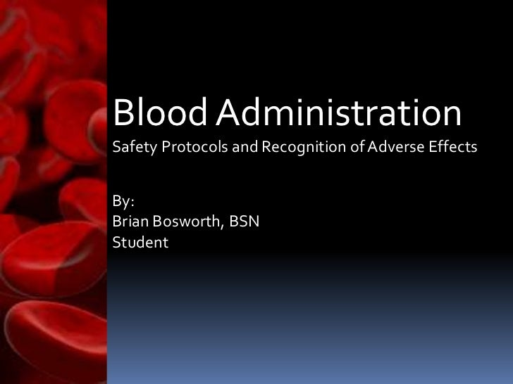 Blood AdministrationSafety Protocols and Recognition of Adverse EffectsBy:Brian Bosworth, BSNStudent