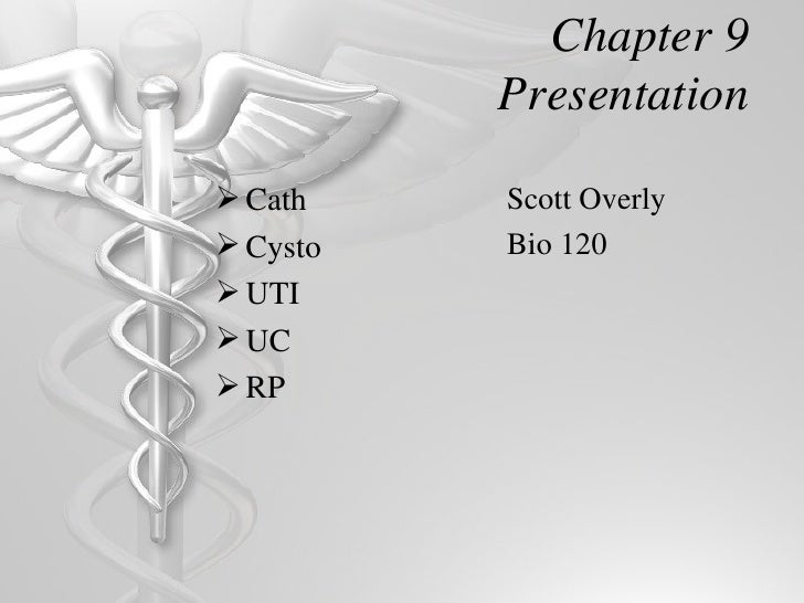 Chapter 9          Presentation Cath    Scott Overly Cysto   Bio 120 UTI UC RP