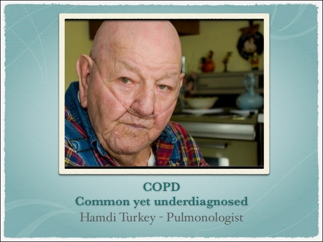 COPD Common yet underdiagnosed Hamdi Turkey - Pulmonologist