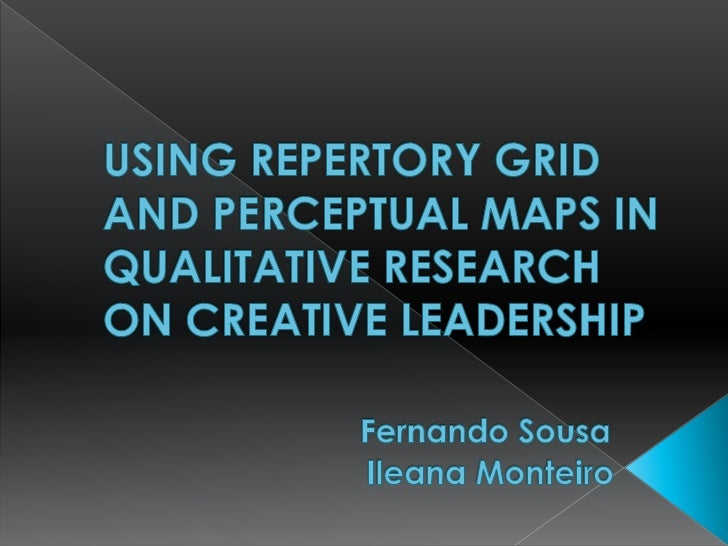 Presentation97USING REPERTORY GRID AND PERCEPTUAL MAPS IN QUALITATIVE RESEARCH ON CREATIVE LEADERSHIP