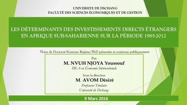 LES DÉTERMINANTS DES INVESTISSEMENTS DIRECTS ÉTRANGERS EN AFRIQUE SUB-SAHARIENNE SUR LA PÉRIODE 1985-2012 Par: M. NVUH NJO...