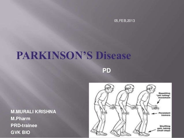 05,FEB,2013 PARKINSON'S Disease                   PDM.MURALI KRISHNAM.PharmPRD-traineeGVK BIO