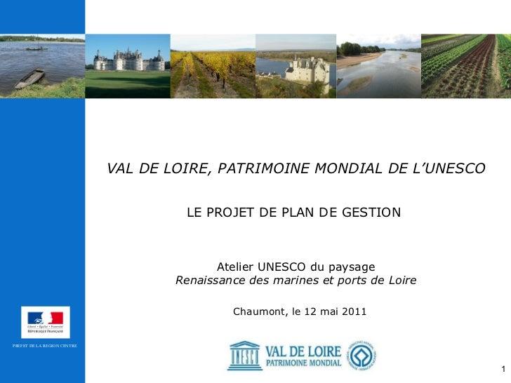 VAL DE LOIRE, PATRIMOINE MONDIAL DE L'UNESCO   LE PROJET DE PLAN DE GESTION   Atelier UNESCO du paysage Renaissance des ma...