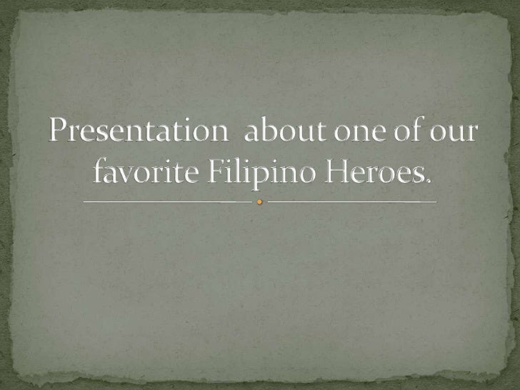 Presentation  about one of our favorite Filipino Heroes.<br />