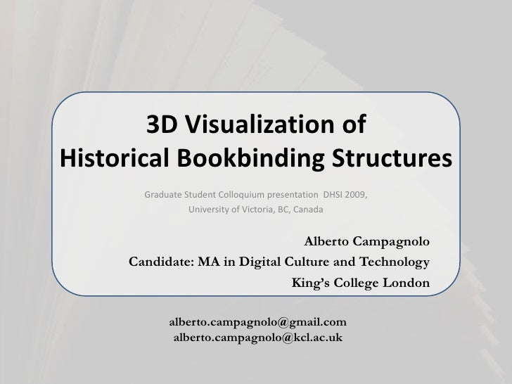 3D Visualization of Historical Bookbinding Structures<br />Graduate Student Colloquium presentation  DHSI 2009,<br />Unive...
