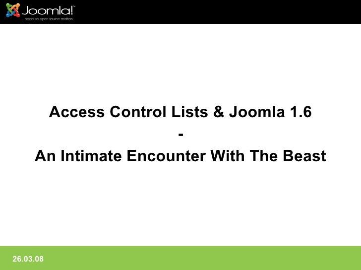Access Control Lists  Joomla 1.6                       -      An Intimate Encounter With The Beast     26.03.08