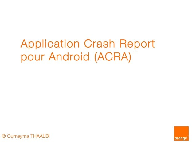 Application Crash Report pour Android (ACRA)  © Oumayma THAALBI