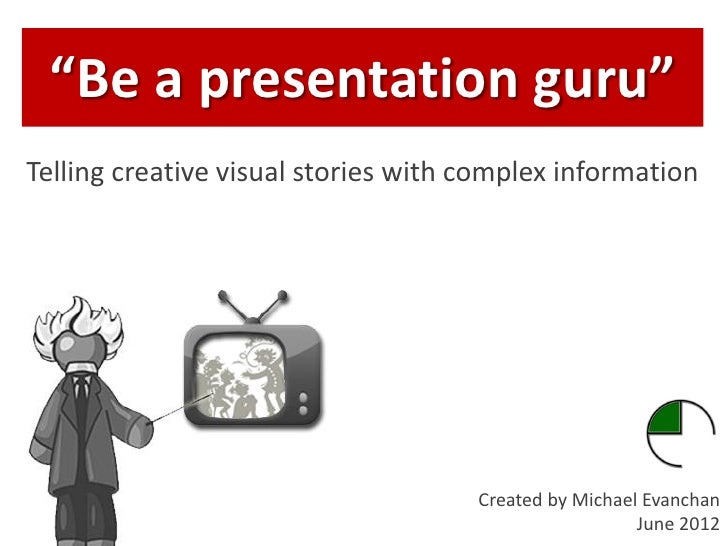 """Be a presentation guru""Telling creative visual stories with complex information                                     Creat..."