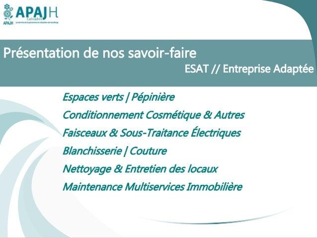 Présentation de nos savoir-faire ESAT // Entreprise Adaptée Espaces verts   Pépinière Conditionnement Cosmétique & Autres ...