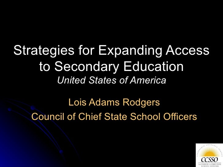 Strategies for Expanding Access to Secondary Education United States of America Lois Adams Rodgers Council of Chief State ...