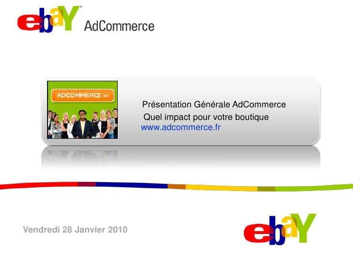 PrésentationGénérale AdCommerce<br />Quel impact pour votre boutique<br />www.adcommerce.fr<br />Vendredi 28 Janvier 2010<...