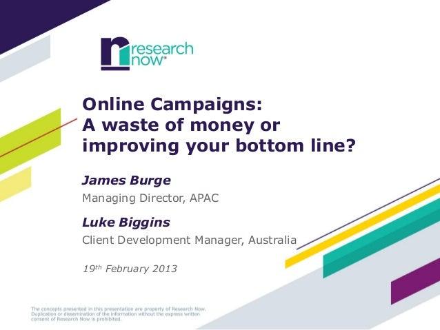Online Campaigns:A waste of money orimproving your bottom line?James BurgeManaging Director, APACLuke BigginsClient Develo...