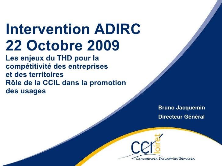 Intervention ADIRC  22 Octobre 2009 Les enjeux du THD pour la  compétitivité des entreprises  et des territoires Rôle de l...