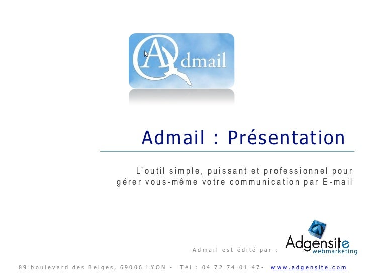 Admail : Présentation                           L' o u t i l s i m p l e , p u i s s a n t e t p ro f e s s i o n n e l p ...