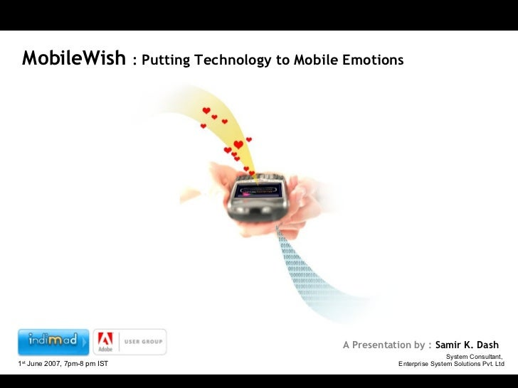 MobileWish  : Putting Technology to Mobile Emotions A Presentation by :  Samir K. Dash 1 st  June 2007, 7pm-8 pm IST Syste...