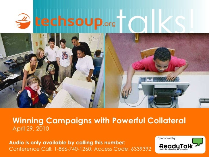 Winning Campaigns with Powerful Collateral   April 29, 2010 Audio is only available by calling this number: Conference Cal...