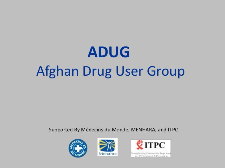 ADUGAfghan Drug User Group Supported By Médecins du Monde, MENHARA, and ITPC