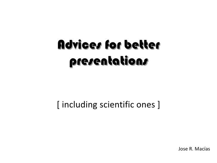 Advices for better presentations<br />[ includingscientificones ]<br />Jose R. Macías<br />