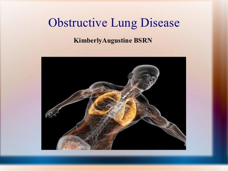 Obstructive Lung Disease <ul><ul><ul><ul><li>KimberlyAugustine BSRN </li></ul></ul></ul></ul>