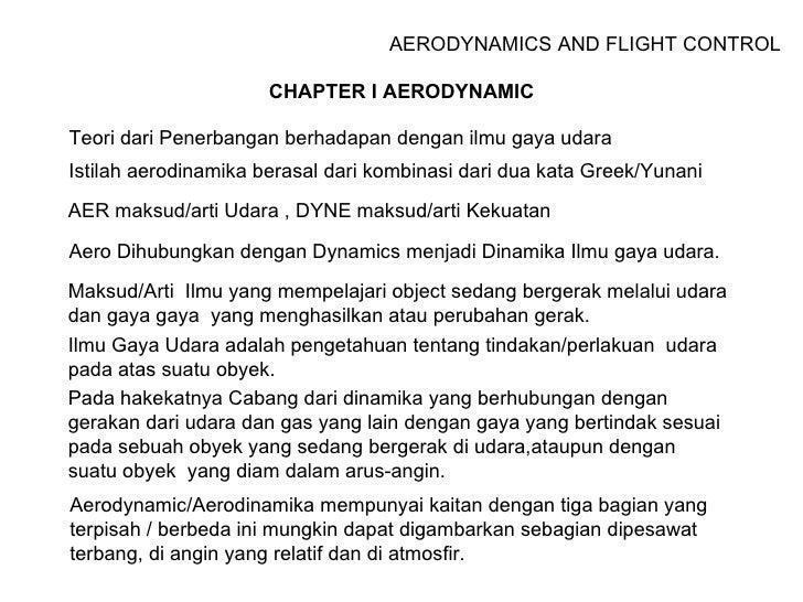 AERODYNAMICS AND FLIGHT CONTROL CHAPTER I AERODYNAMIC Teori dari Penerbangan berhadapan dengan ilmu gaya udara Istilah aer...
