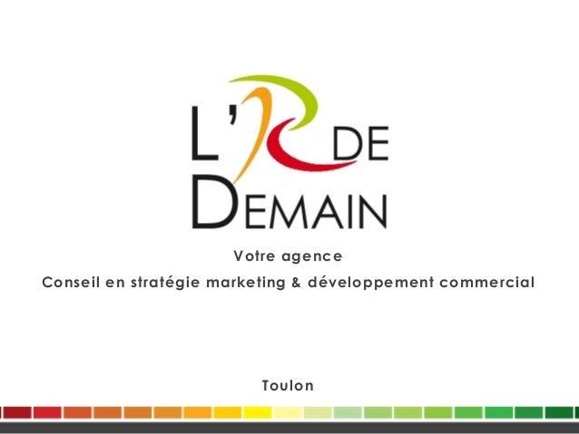 Votre agence Conseil en stratégie marketing & développement commercial Toulon