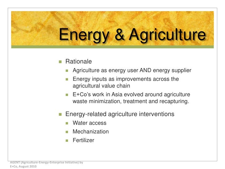 Energy & Agriculture<br />Rationale<br />Agriculture as energy user AND energy supplier<br />Energy inputs as improvements...
