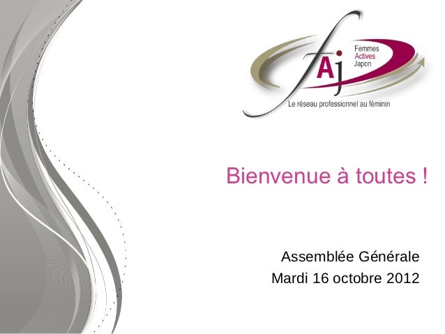 Bienvenue à toutes !     Assemblée Générale    Mardi 16 octobre 2012