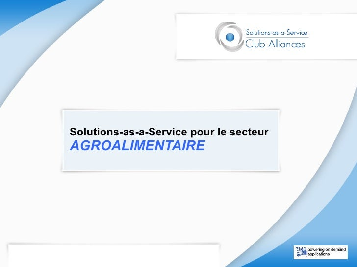 Agroalimentaire - Lancement Club Metier - Forum Solutions-as-a-Service - Club Alliances - 2009.06.05
